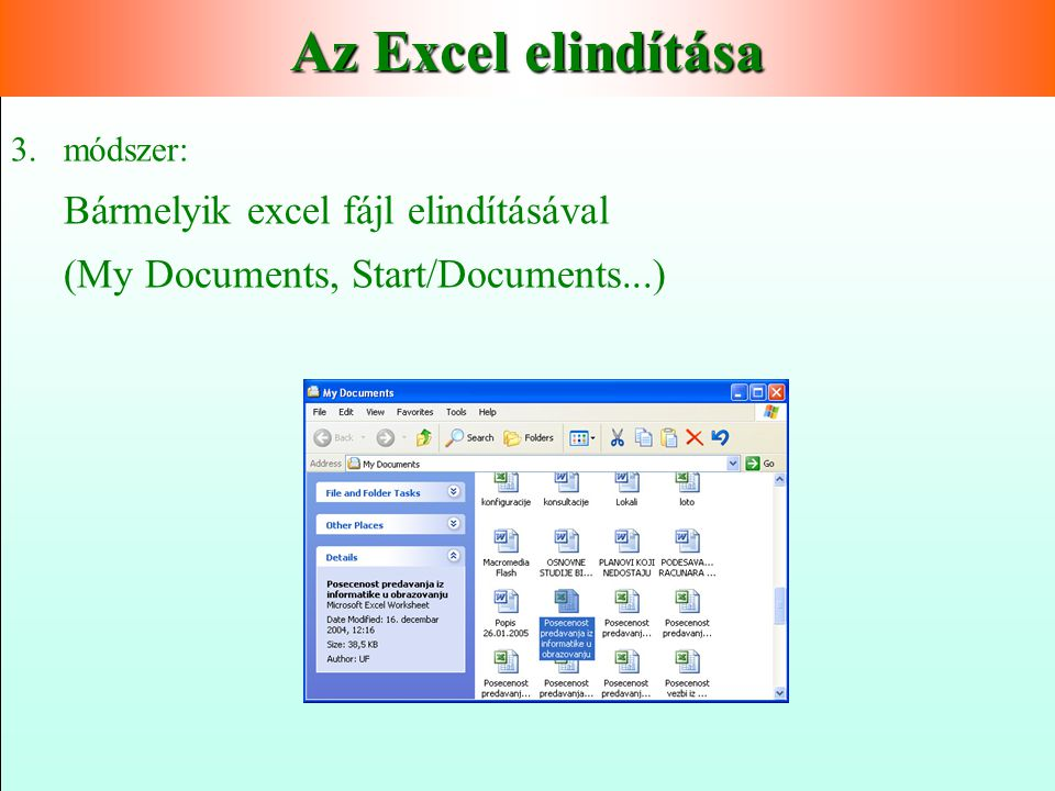 Az Excel Excel elindítása 1. 1.módszer:   MUNKAASZTALRÓL ha van gyorsindító 2x kattintással 2. 2.módszer: Start All Program Microsoft Office Microso