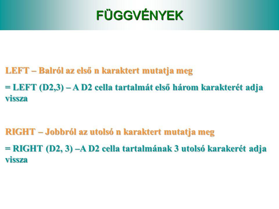 FÜGGVÉNYEK Objašnjenje funkcija: Objašnjenje funkcija: COUNT – DARABSZÁM = COUNT(D2:D5) – Megszámolja hogy az adott tartományban hány szám van = COUNT (D2,D5,D7) – Megszámolja a számokat az adott cellákban ROUND – KEREKÍTÉS = ROUND (D2, 3) – Az adott cella tartalmát 3 tizedesre kerekíti