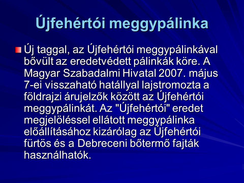 Újfehértói meggypálinka Új taggal, az Újfehértói meggypálinkával bővült az eredetvédett pálinkák köre. A Magyar Szabadalmi Hivatal 2007. május 7-ei vi
