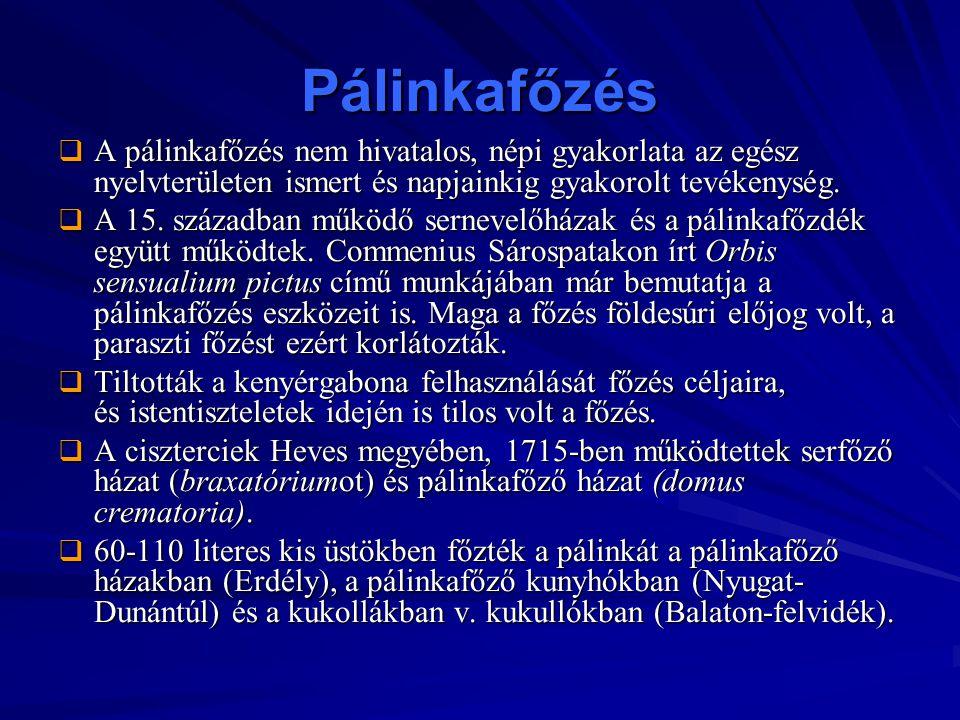 Pálinkafőzés  A pálinkafőzés nem hivatalos, népi gyakorlata az egész nyelvterületen ismert és napjainkig gyakorolt tevékenység.  A 15. században műk