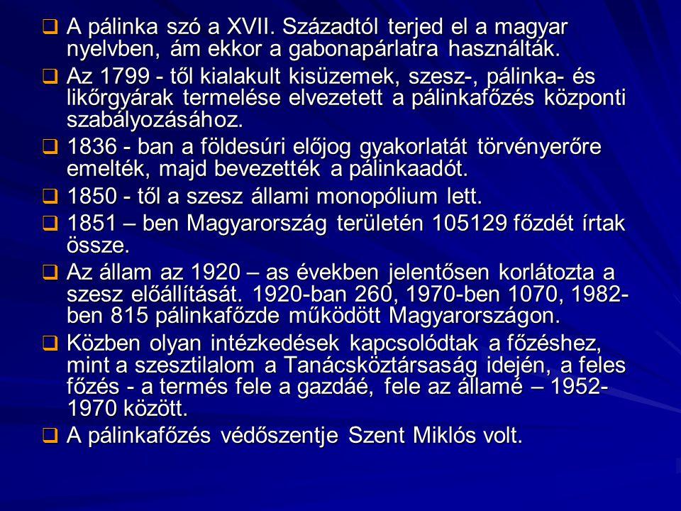  A pálinka szó a XVII. Századtól terjed el a magyar nyelvben, ám ekkor a gabonapárlatra használták.  Az 1799 - től kialakult kisüzemek, szesz-, páli