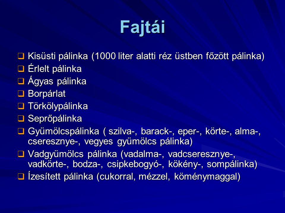Fajtái  Kisüsti pálinka (1000 liter alatti réz üstben főzött pálinka)  Érlelt pálinka  Ágyas pálinka  Borpárlat  Törkölypálinka  Seprőpálinka 