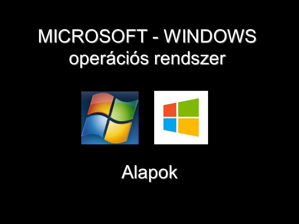 MICROSOFT - WINDOWS operációs rendszer Alapok