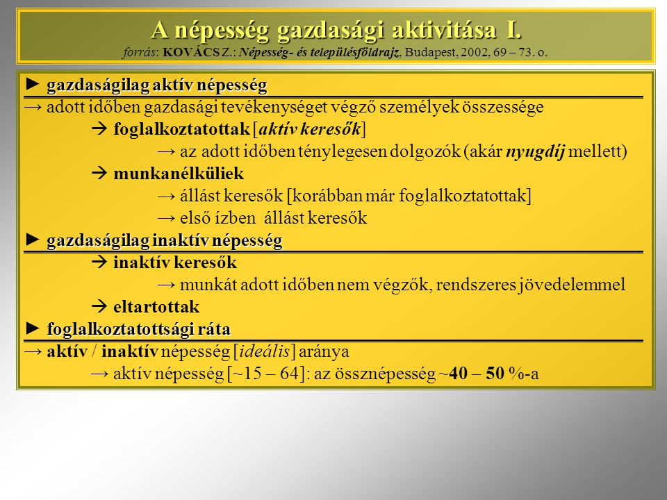 A népesség gazdasági aktivitása I. A népesség gazdasági aktivitása I. forrás: KOVÁCS Z.: Népesség- és településföldrajz, Budapest, 2002, 69 – 73. o. g