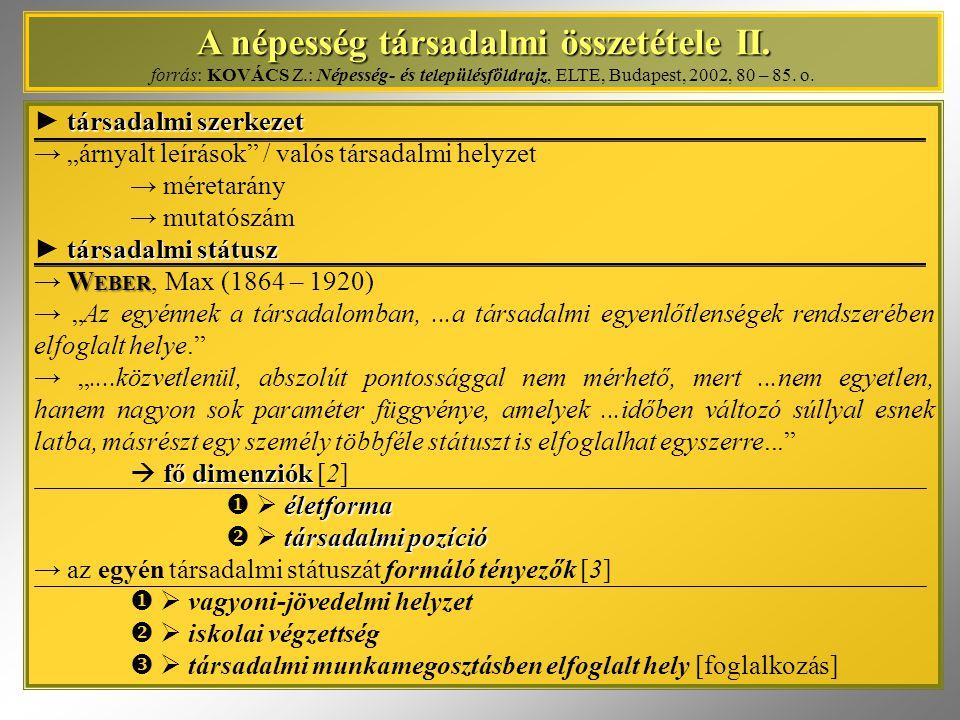 A népesség társadalmi összetétele II. A népesség társadalmi összetétele II. forrás: KOVÁCS Z.: Népesség- és településföldrajz, ELTE, Budapest, 2002, 8