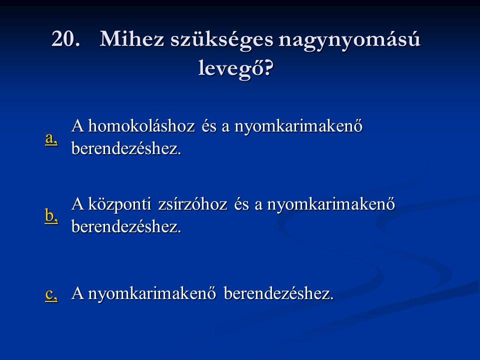 20.Mihez szükséges nagynyomású levegő. a, A homokoláshoz és a nyomkarimakenő berendezéshez.