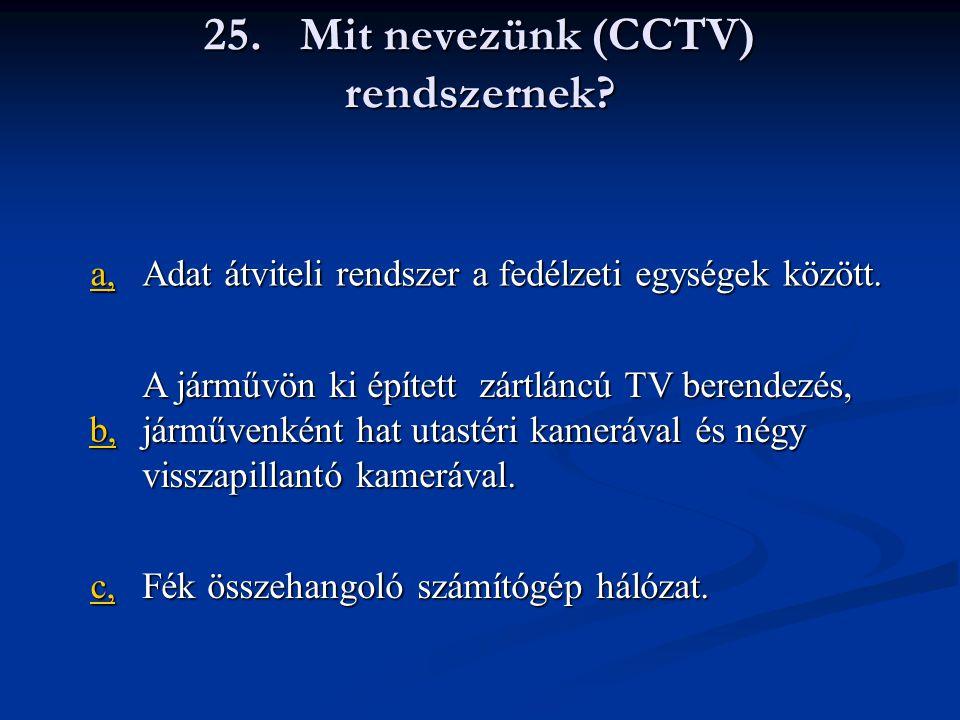 25.Mit nevezünk (CCTV) rendszernek. a, Adat átviteli rendszer a fedélzeti egységek között.