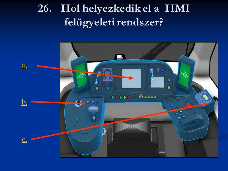 26. Hol helyezkedik el a HMI felügyeleti rendszer? a, b, c,