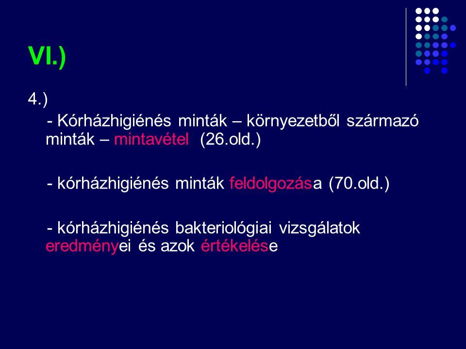 VI.) 4.) - Kórházhigiénés minták – környezetből származó minták – mintavétel (26.old.) - kórházhigiénés minták feldolgozása (70.old.) - kórházhigiénés