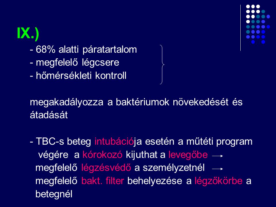 IX.) - 68% alatti páratartalom - megfelelő légcsere - hőmérsékleti kontroll megakadályozza a baktériumok növekedését és átadását - TBC-s beteg intubác