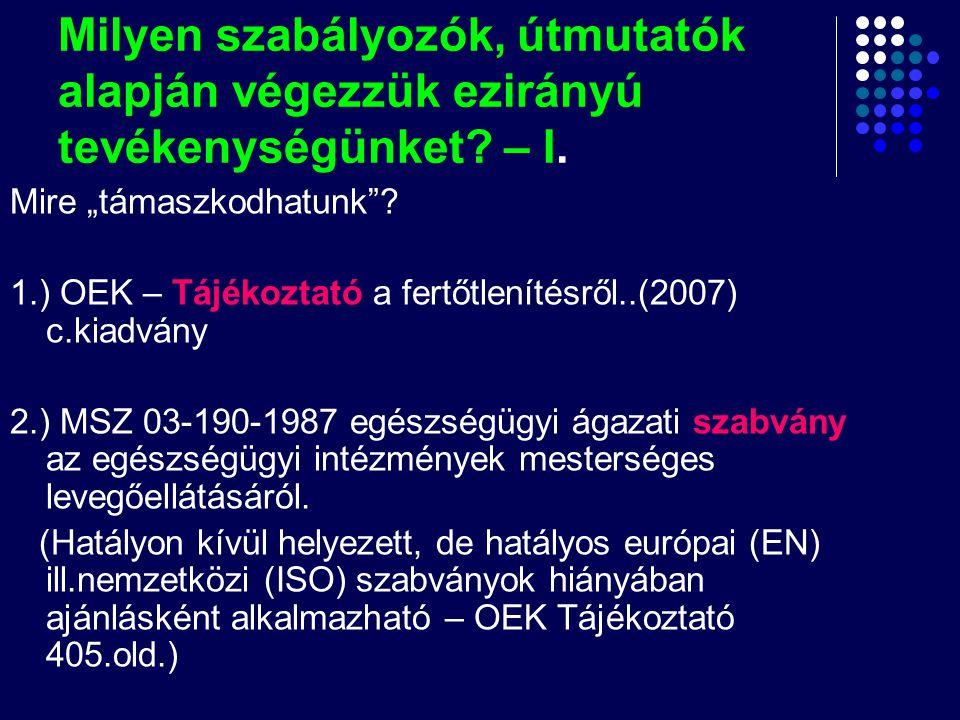 """Milyen szabályozók, útmutatók alapján végezzük ezirányú tevékenységünket? – I. Mire """"támaszkodhatunk""""? 1.) OEK – Tájékoztató a fertőtlenítésről..(2007"""
