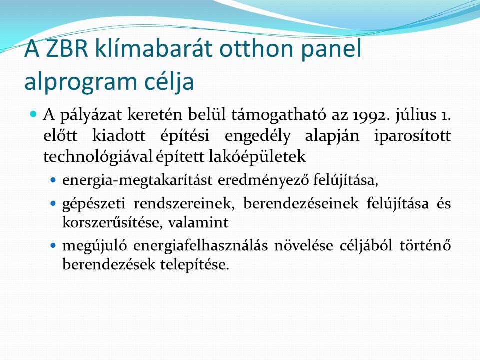 A ZBR klímabarát otthon panel alprogram célja  A pályázat keretén belül támogatható az 1992. július 1. előtt kiadott építési engedély alapján iparosí