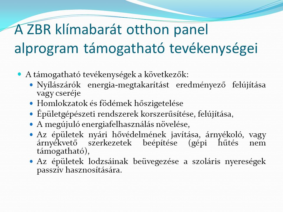 A ZBR klímabarát otthon panel alprogram támogatható tevékenységei  A támogatható tevékenységek a következők:  Nyílászárók energia-megtakarítást ered