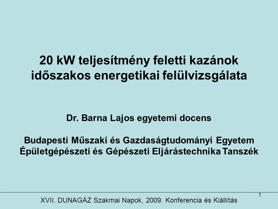 1 20 kW teljesítmény feletti kazánok időszakos energetikai felülvizsgálata Dr. Barna Lajos egyetemi docens Budapesti Műszaki és Gazdaságtudományi Egye