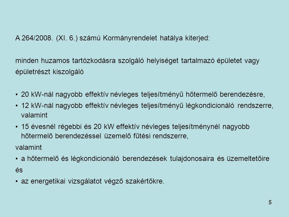 5 A 264/2008. (XI. 6.) számú Kormányrendelet hatálya kiterjed: minden huzamos tartózkodásra szolgáló helyiséget tartalmazó épületet vagy épületrészt k