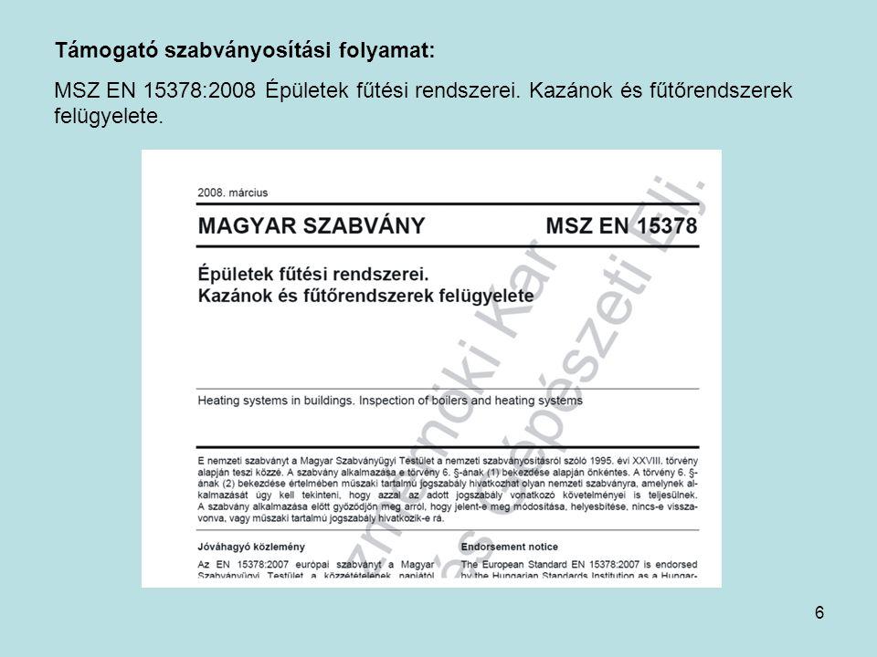 6 Támogató szabványosítási folyamat: MSZ EN 15378:2008 Épületek fűtési rendszerei. Kazánok és fűtőrendszerek felügyelete.