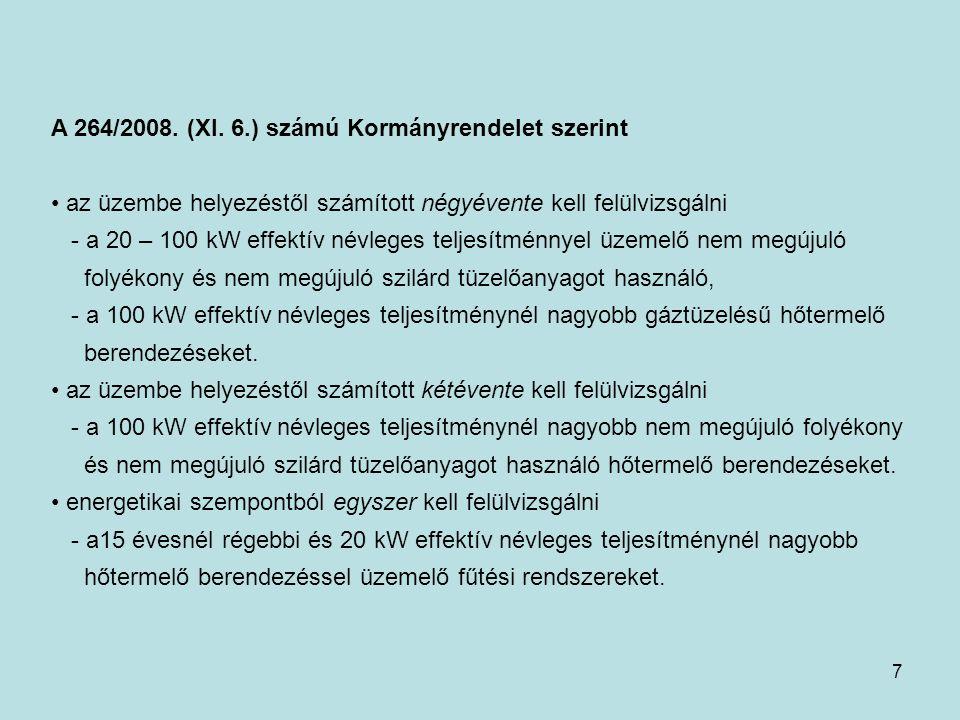 7 A 264/2008. (XI. 6.) számú Kormányrendelet szerint • az üzembe helyezéstől számított négyévente kell felülvizsgálni - a 20 – 100 kW effektív névlege