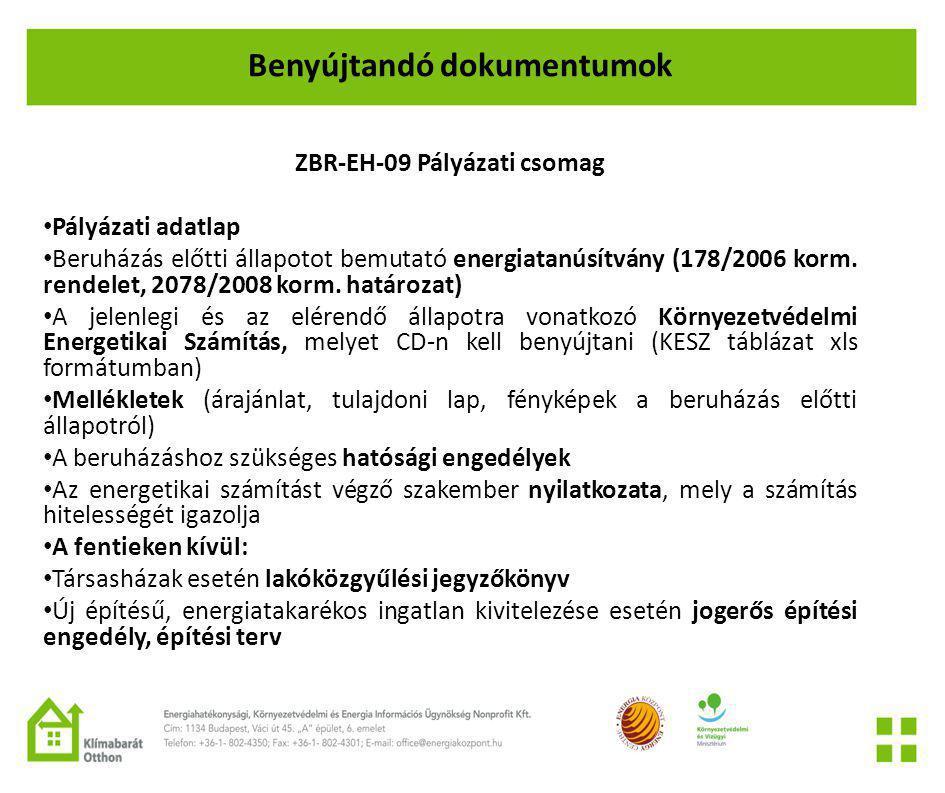 Benyújtandó dokumentumok ZBR-EH-09 Pályázati csomag • Pályázati adatlap • Beruházás előtti állapotot bemutató energiatanúsítvány (178/2006 korm.