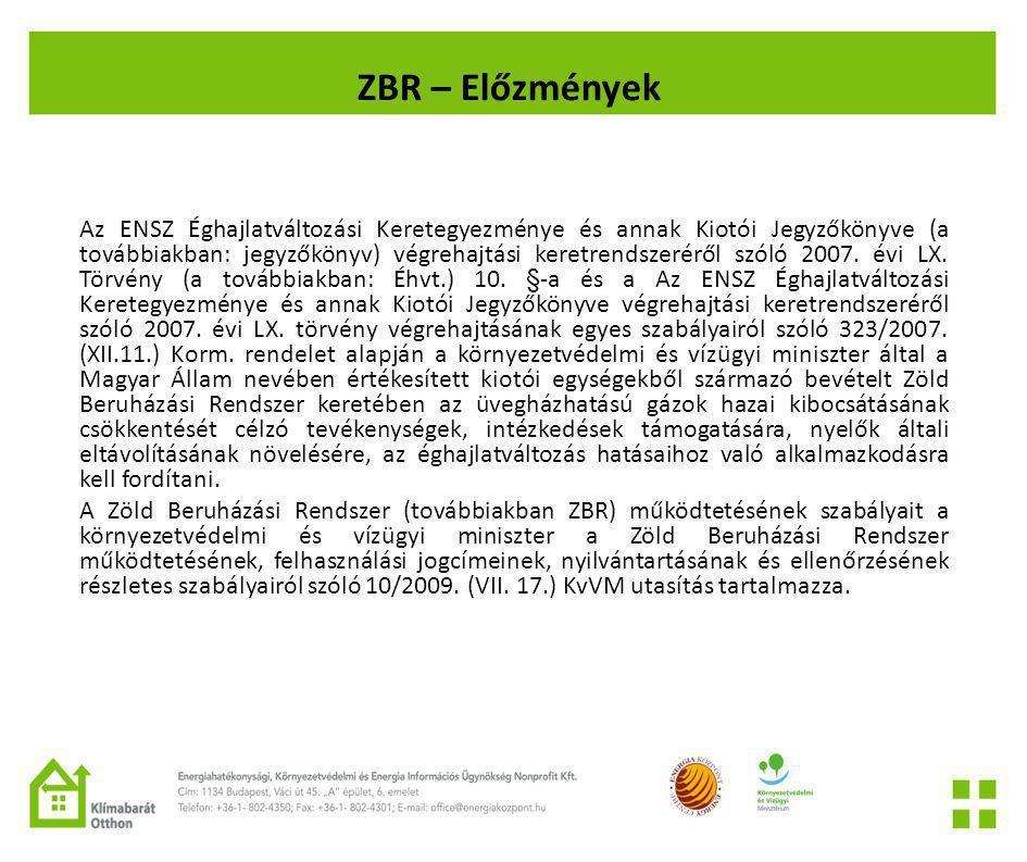 ZBR – Előzmények Az ENSZ Éghajlatváltozási Keretegyezménye és annak Kiotói Jegyzőkönyve (a továbbiakban: jegyzőkönyv) végrehajtási keretrendszeréről szóló 2007.