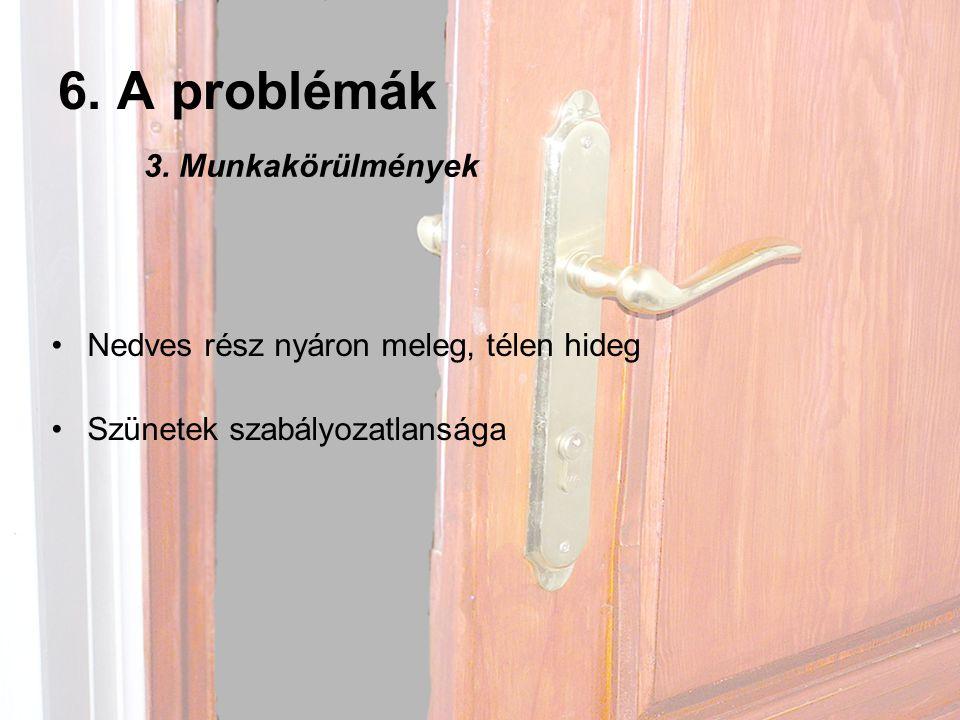 6.A problémák •Nedves rész nyáron meleg, télen hideg •Szünetek szabályozatlansága 3.
