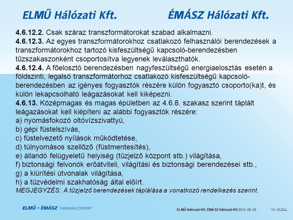 ELMŰ Hálózati Kft, ÉMÁSZ Hálózati Kft 2014. 06. 26.14. OLDAL 4.6.12.2. Csak száraz transzformátorokat szabad alkalmazni. 4.6.12.3. Az egyes transzform