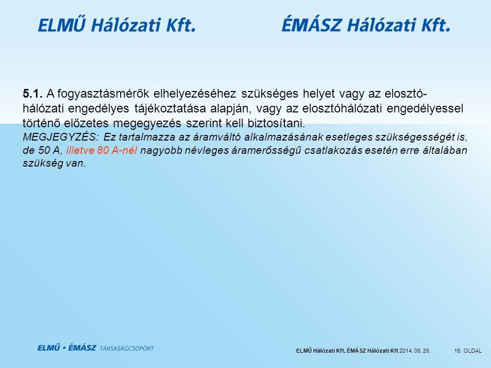 ELMŰ Hálózati Kft, ÉMÁSZ Hálózati Kft 2014. 06. 26.15. OLDAL 5.1. A fogyasztásmérők elhelyezéséhez szükséges helyet vagy az elosztó- hálózati engedély