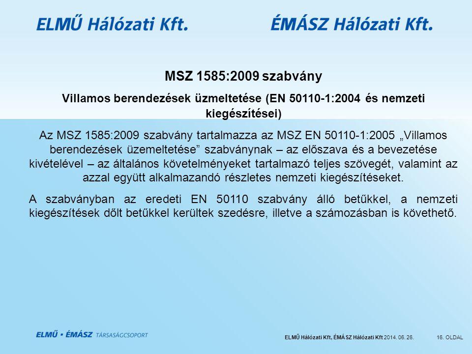 ELMŰ Hálózati Kft, ÉMÁSZ Hálózati Kft 2014. 06. 26.16. OLDAL MSZ 1585:2009 szabvány Villamos berendezések üzmeltetése (EN 50110-1:2004 és nemzeti kieg