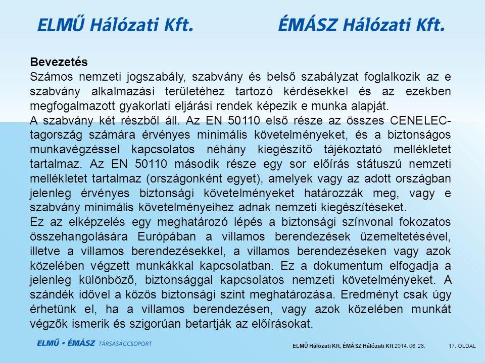 ELMŰ Hálózati Kft, ÉMÁSZ Hálózati Kft 2014. 06. 26.17. OLDAL Bevezetés Számos nemzeti jogszabály, szabvány és belső szabályzat foglalkozik az e szabvá