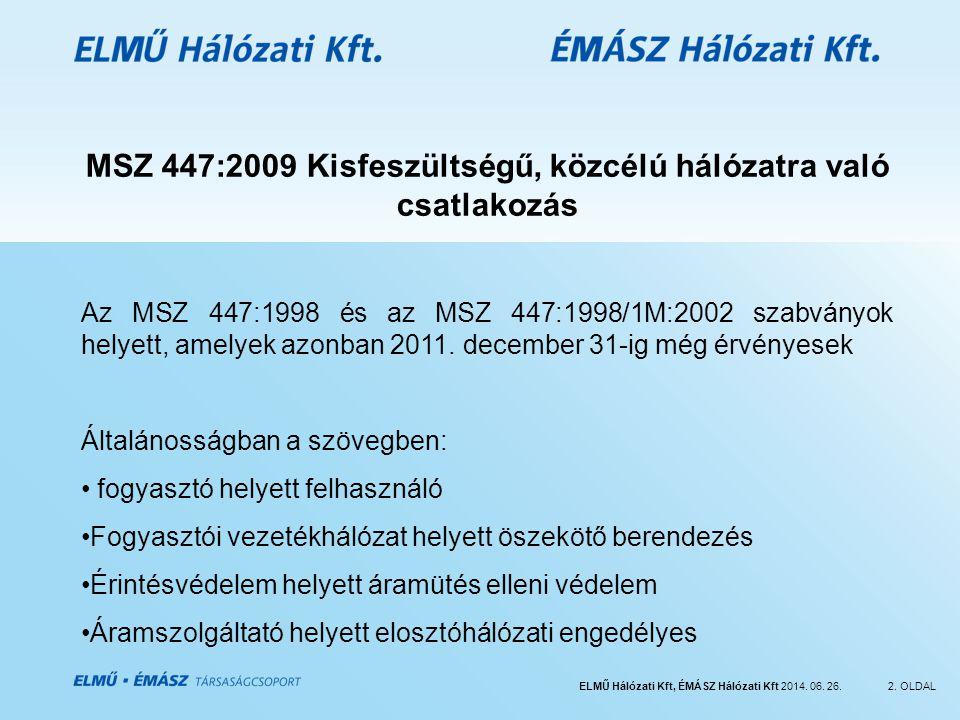 ELMŰ Hálózati Kft, ÉMÁSZ Hálózati Kft 2014. 06. 26.2. OLDAL MSZ 447:2009 Kisfeszültségű, közcélú hálózatra való csatlakozás Az MSZ 447:1998 és az MSZ