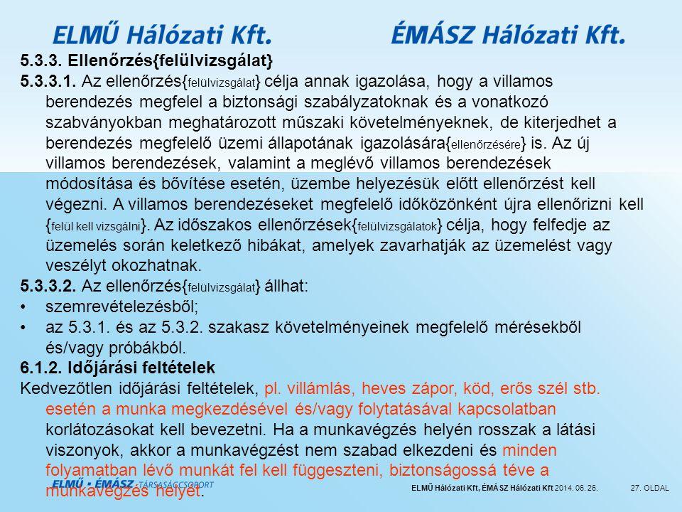 ELMŰ Hálózati Kft, ÉMÁSZ Hálózati Kft 2014. 06. 26.27. OLDAL 5.3.3. Ellenőrzés{felülvizsgálat} 5.3.3.1. Az ellenőrzés{ felülvizsgálat } célja annak ig