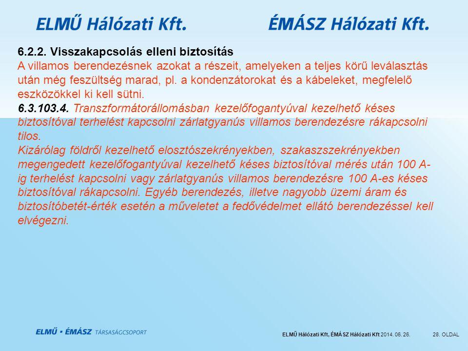 ELMŰ Hálózati Kft, ÉMÁSZ Hálózati Kft 2014. 06. 26.28. OLDAL 6.2.2. Visszakapcsolás elleni biztosítás A villamos berendezésnek azokat a részeit, amely