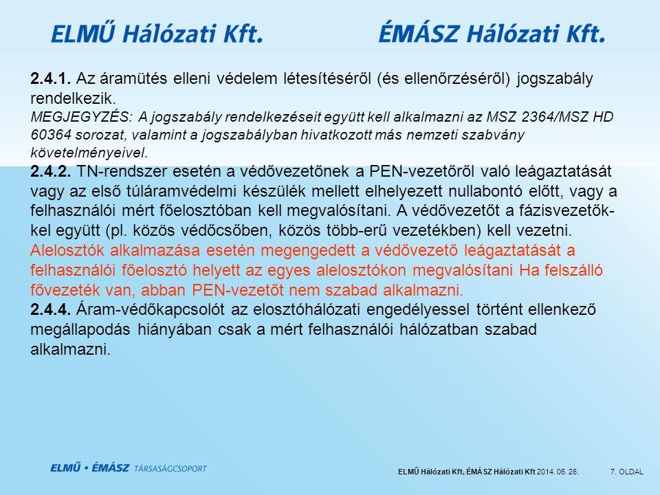 ELMŰ Hálózati Kft, ÉMÁSZ Hálózati Kft 2014. 06. 26.7. OLDAL 2.4.1. Az áramütés elleni védelem létesítéséről (és ellenőrzéséről) jogszabály rendelkezik