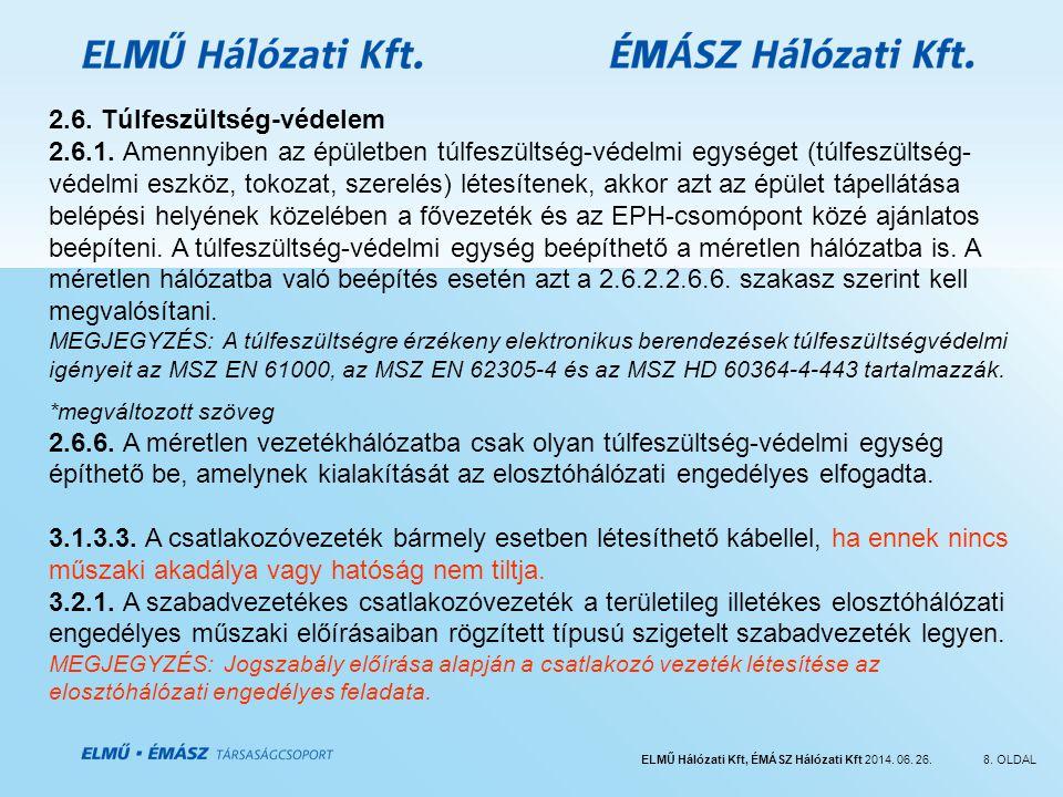 ELMŰ Hálózati Kft, ÉMÁSZ Hálózati Kft 2014. 06. 26.8. OLDAL 2.6. Túlfeszültség-védelem 2.6.1. Amennyiben az épületben túlfeszültség-védelmi egységet (