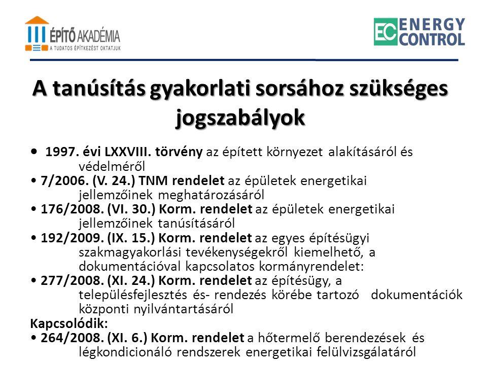 A tanúsítás gyakorlati sorsához szükséges jogszabályok • 1997. évi LXXVIII. törvény az épített környezet alakításáról és védelméről • 7/2006. (V. 24.)