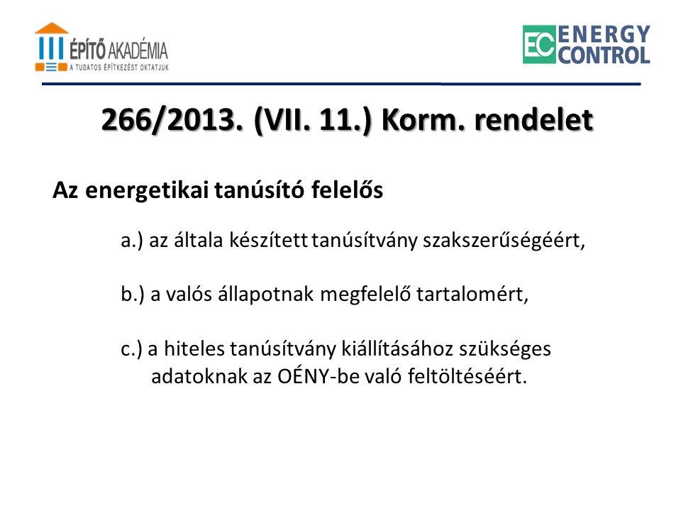 266/2013. (VII. 11.) Korm. rendelet Az energetikai tanúsító felelős a.) az általa készített tanúsítvány szakszerűségéért, b.) a valós állapotnak megfe