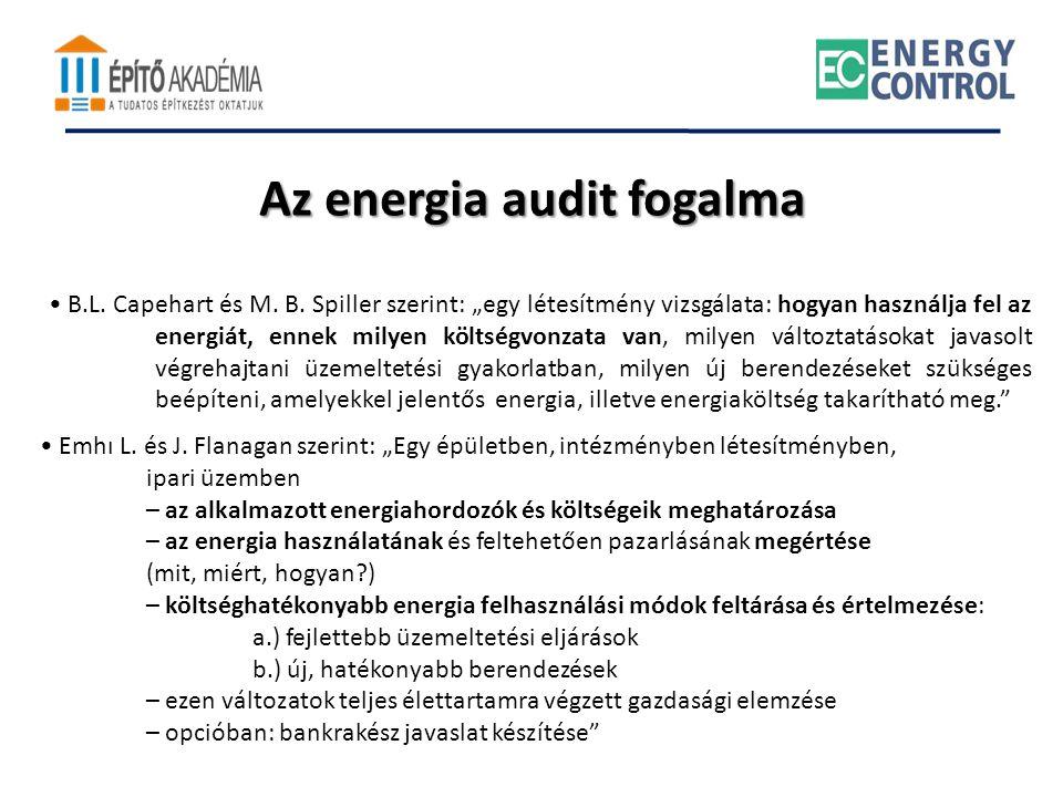 """Az energia audit fogalma • B.L. Capehart és M. B. Spiller szerint: """"egy létesítmény vizsgálata: hogyan használja fel az energiát, ennek milyen költség"""