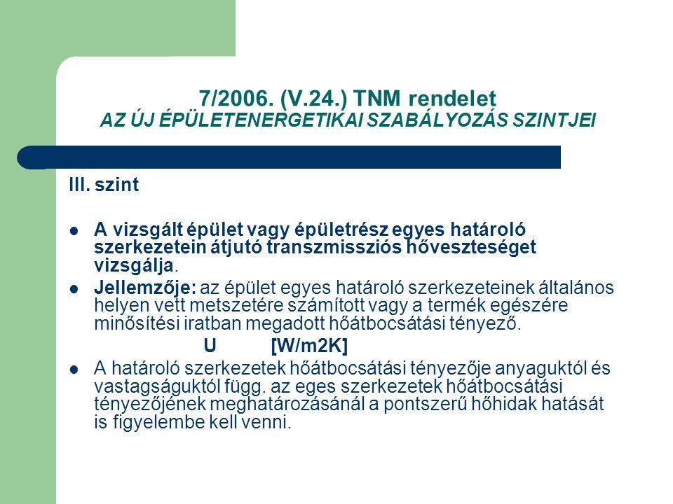 7/2006. (V.24.) TNM rendelet AZ ÚJ ÉPÜLETENERGETIKAI SZABÁLYOZÁS SZINTJEI III. szint  A vizsgált épület vagy épületrész egyes határoló szerkezetein á