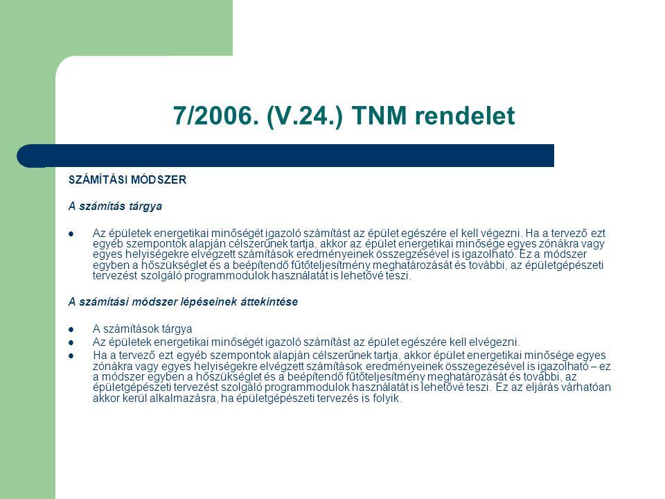 7/2006. (V.24.) TNM rendelet SZÁMÍTÁSI MÓDSZER A számítás tárgya  Az épületek energetikai minőségét igazoló számítást az épület egészére el kell vége