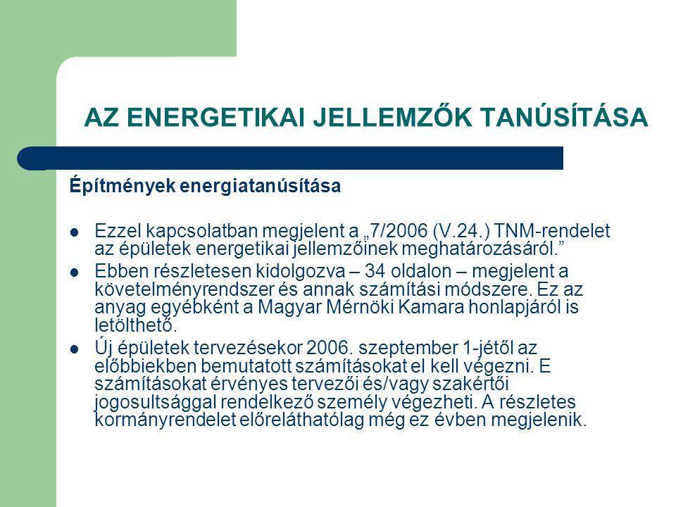 """AZ ENERGETIKAI JELLEMZŐK TANÚSÍTÁSA Építmények energiatanúsítása  Ezzel kapcsolatban megjelent a """"7/2006 (V.24.) TNM-rendelet az épületek energetikai"""