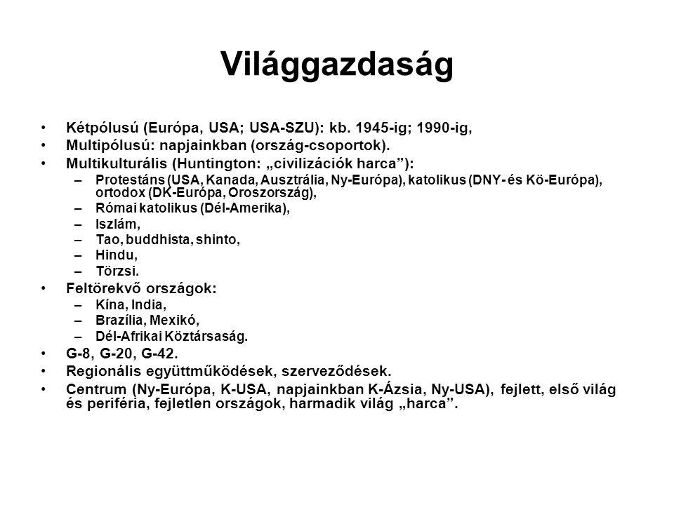 "Világgazdaság •Kétpólusú (Európa, USA; USA-SZU): kb. 1945-ig; 1990-ig, •Multipólusú: napjainkban (ország-csoportok). •Multikulturális (Huntington: ""ci"