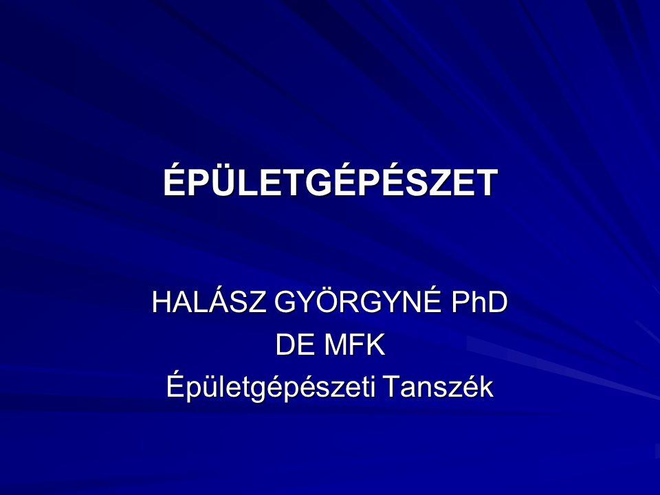 ÉPÜLETGÉPÉSZET HALÁSZ GYÖRGYNÉ PhD DE MFK Épületgépészeti Tanszék
