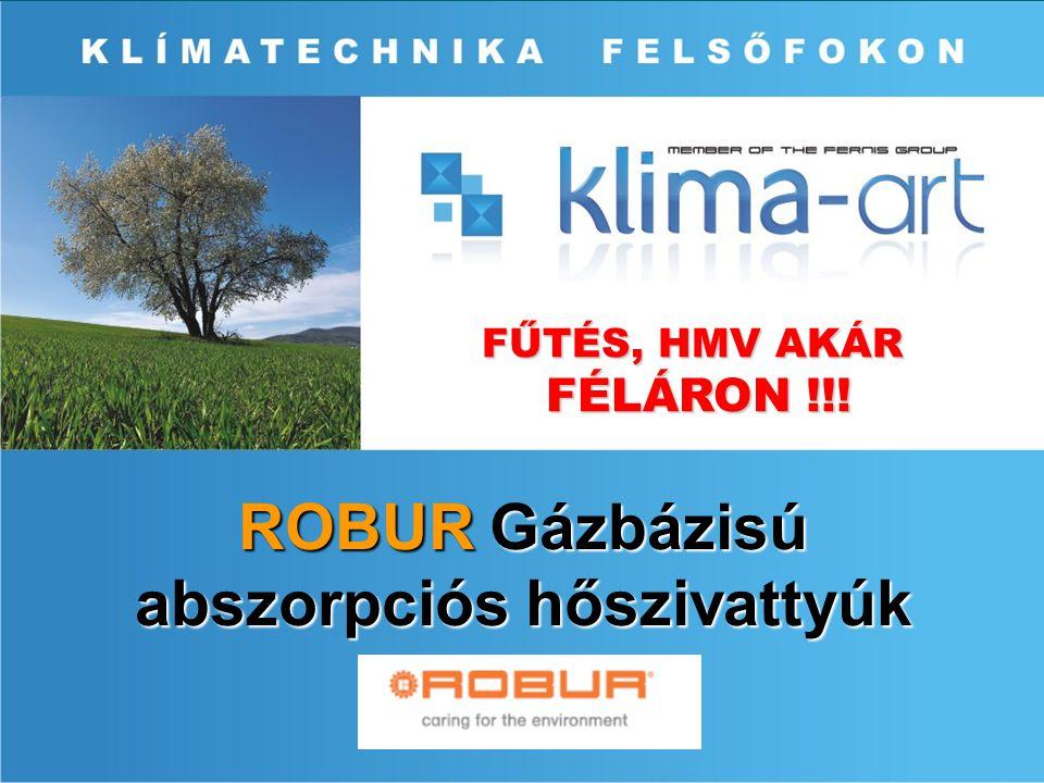 ROBUR PRO-A 2 féle verzió: HT (high temperature): Magas hőmérsékletű víz előállítása pl.: radiátoros fűtés LT (low temperature): Alacsonyabb hőmérsékletű fűtővíz előállítása pl.: padlófűtés és fan-coil rendszerek