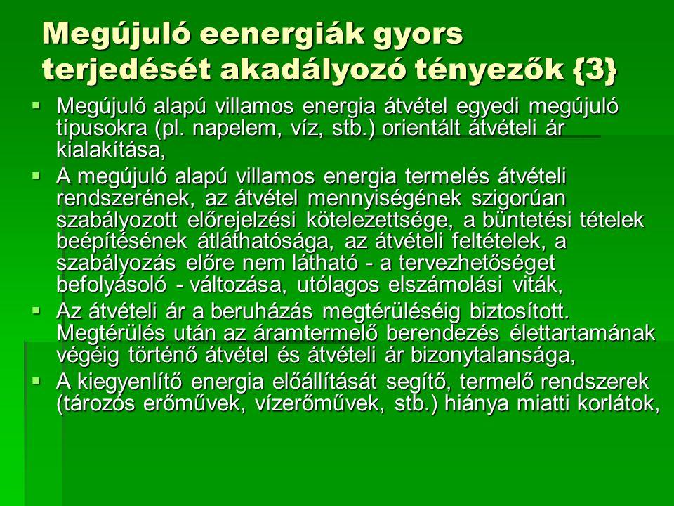 Megújuló eenergiák gyors terjedését akadályozó tényezők {3}  Megújuló alapú villamos energia átvétel egyedi megújuló típusokra (pl.
