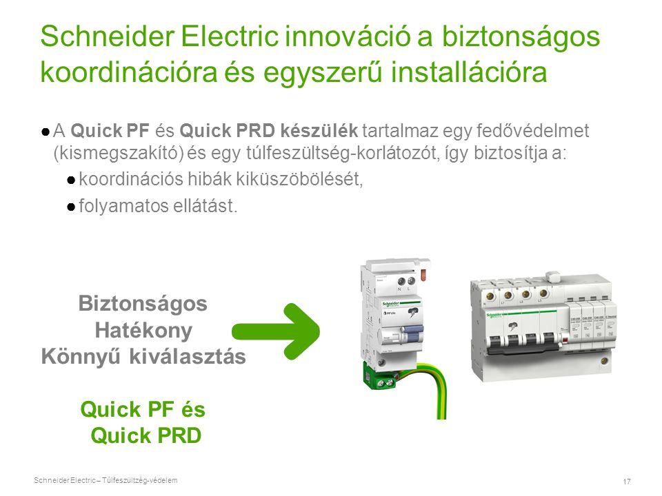 Schneider Electric – Túlfeszültzég-védelem 17 Schneider Electric innováció a biztonságos koordinációra és egyszerű installációra ●A Quick PF és Quick
