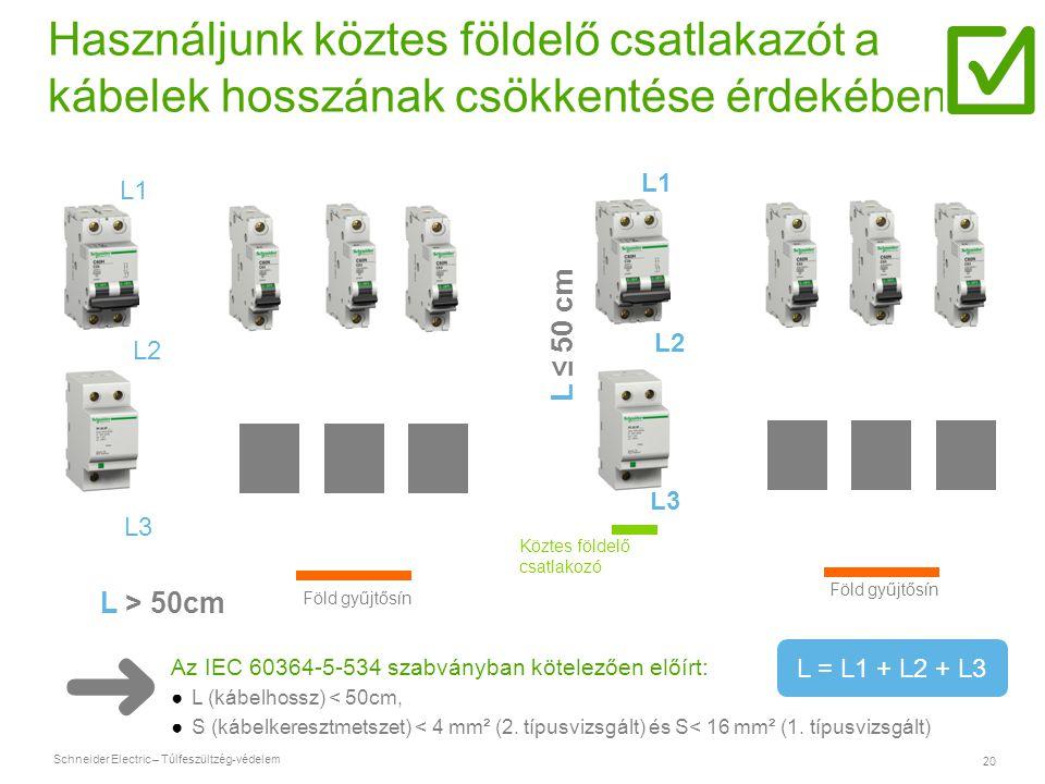 Schneider Electric – Túlfeszültzég-védelem 20 Használjunk köztes földelő csatlakazót a kábelek hosszának csökkentése érdekében L > 50cm L ≤ 50 cm Föld