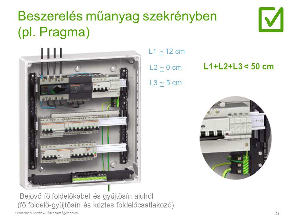 Schneider Electric – Túlfeszültzég-védelem 21 Beszerelés műanyag szekrényben (pl. Pragma) Bejövő fő földelőkábel és gyűjtősín alulról (fő földelő-gyűj