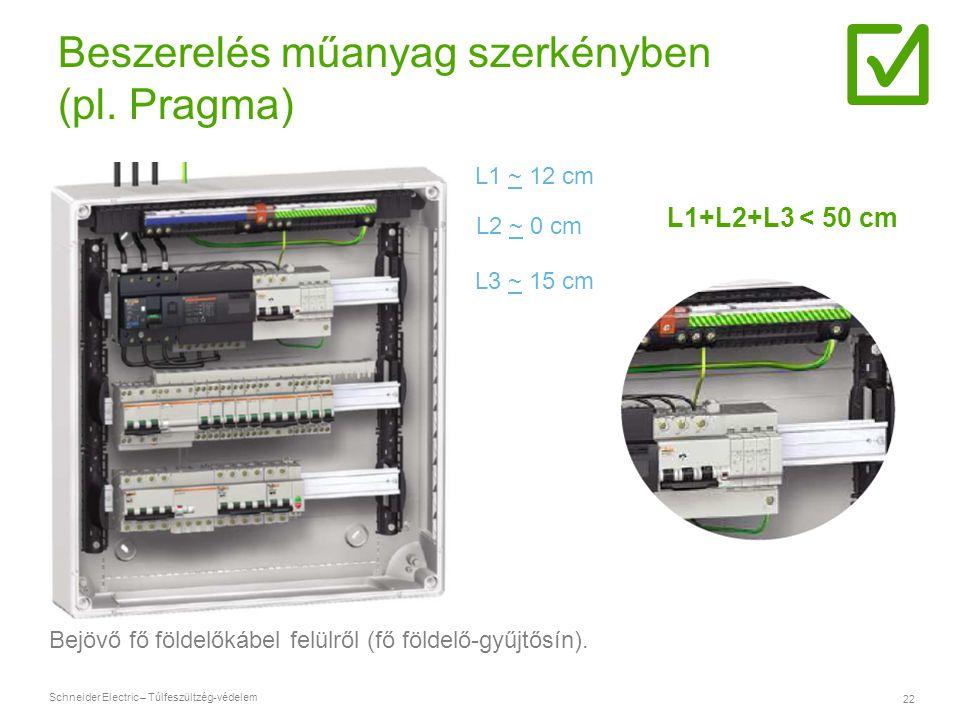 Schneider Electric – Túlfeszültzég-védelem 22 Beszerelés műanyag szerkényben (pl. Pragma) Bejövő fő földelőkábel felülről (fő földelő-gyűjtősín). L1 ~