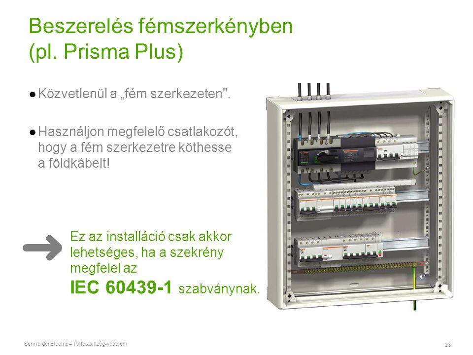 """Schneider Electric – Túlfeszültzég-védelem 23 Beszerelés fémszerkényben (pl. Prisma Plus) ●Közvetlenül a """"fém szerkezeten"""