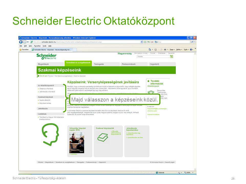 Schneider Electric – Túlfeszültzég-védelem 26 Majd válasszon a képzéseink közül. Schneider Electric Oktatóközpont > www.schneider-electric.hu