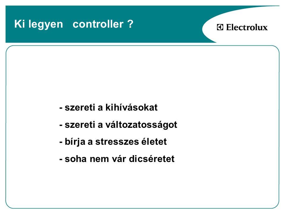 Ki legyen controller ? - szereti a kihívásokat - szereti a változatosságot - bírja a stresszes életet - soha nem vár dicséretet